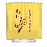 A Good Friend Is Cheaper Than Thearpy 1 Shower Curtain