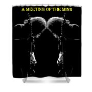 A Meeting Of The Mind Shower Curtain