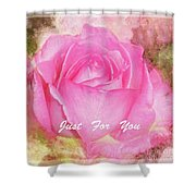 Enjoy A Rose Just For You Shower Curtain