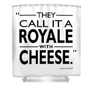 A Royale With Cheese Shower Curtain