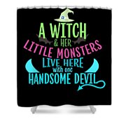 A Witch And Her Little Monsters Live Here With One Handsome Devil Halloween Shower Curtain