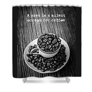 A Yawn Is A Silent Scream For Coffee Shower Curtain