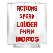 Actions Speak Louder Than Words Inspirational Quote Shower Curtain