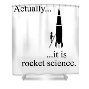 Actually... It Is Rocket Science. Shower Curtain