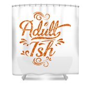 Adult Ish 2 Shower Curtain
