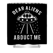 Alien Funny Abduct Me Gift Shower Curtain