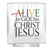 Alive In Christ Shower Curtain