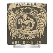 All Men Are Created Equal, But Only The Best Are Born In February Shower Curtain
