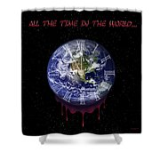 All The Time In The World... Shower Curtain