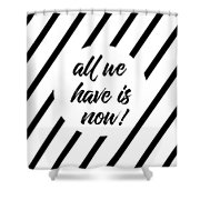 All We Have Is Now - Cross-striped Shower Curtain