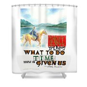 All We Have To Decide Is What To Do With The Time That Is Given Us -- J.r.r. Tolkien Shower Curtain