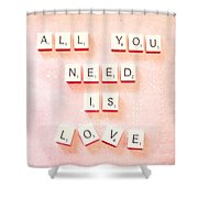 All You Need... Shower Curtain