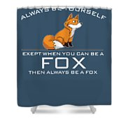 Always Be Yourself Fox White Shower Curtain