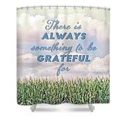 Always Grateful Shower Curtain