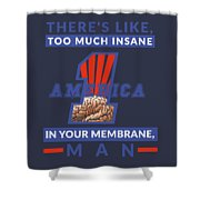 America First - Insane In Your Membrane Shower Curtain