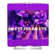 An Eye For An Eye Shower Curtain