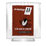 An Overcharge Is The Same As A Pay Cut Shower Curtain