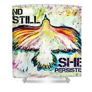 And Still She Persisted Shower Curtain