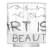 Art Is Beauty  Shower Curtain