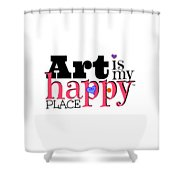 Art Is My Happy Place Shower Curtain