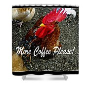 More Coffee Please Shower Curtain