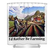 Id Rather Be Farming - Appalachian Farmer Cultivating Peas - Farm Landscape 2 Shower Curtain