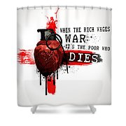 When The Rich Wages War... Shower Curtain