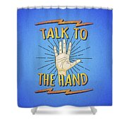 Talk To The Hand Funny Nerd And Geek Humor Statement Shower Curtain