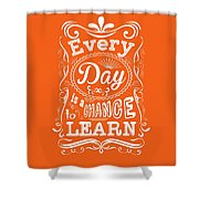 Every Day Is A Chance To Learn Motivating Quotes Poster Shower Curtain