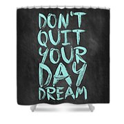 Don't Quite Your Day Dream Inspirational Quotes Poster Shower Curtain by Lab No 4