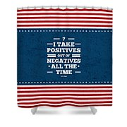 7 Take Positives Out Inspirational Quotes Poster Shower Curtain