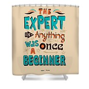 The Expert In Anything Was Once A Beginner Quotes Poster Shower Curtain