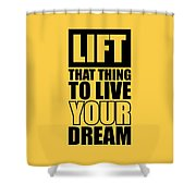 Lift That Thing To Live Your Dream Quotes Poster Shower Curtain