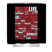 This Is Your Life. Try New Things Find Out Much Things You Love Life. And Do Them Often Life Poster Shower Curtain