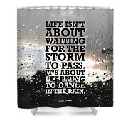 Life Isnot About Waiting For The Storm To Pass Quotes Poster Shower Curtain