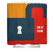 Do It Now Motivational Quotes Poster Shower Curtain