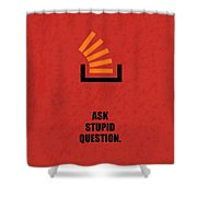 Ask Stupid Question Inspirational Quotes Poster Shower Curtain