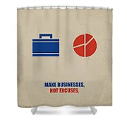Make Businesses, Not Excuses Corporate Start-up Quotes Poster Shower Curtain