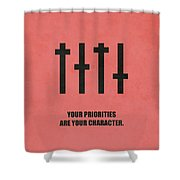 Your Priorities Are Your Character Corporate Startup Quotes Poster Shower Curtain