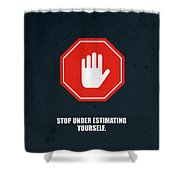 Stop Under Estimating Yourself Corporate Start-up Quotes Poster Shower Curtain