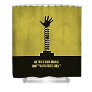 Offer Your Hand, Not Your Judgment Corporate Start-up Quotes Poster Shower Curtain