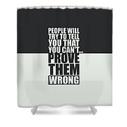 People Will Try To Tell You That You Cannot Prove Them Wrong Inspirational Quotes Poster Shower Curtain