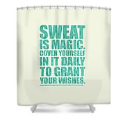 Sweat Is Magic. Cover Yourself In It Daily To Grant Your Wishes Gym Motivational Quotes Poster Shower Curtain