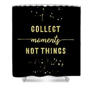 Text Art Gold Collect Moments Not Things Shower Curtain