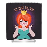 Red Hair Is The Crown You Never Take Off Shower Curtain