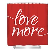 Love More - Part 1 Shower Curtain