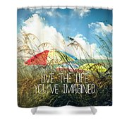 Live The Life You've Imagined Shower Curtain