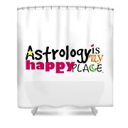 Astrology Is My Happy Place Shower Curtain