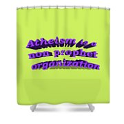 Atheism Is A Non Prophet Organization Shower Curtain