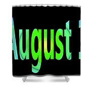 August 1 Shower Curtain